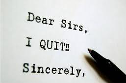 Dear sirs, I quit